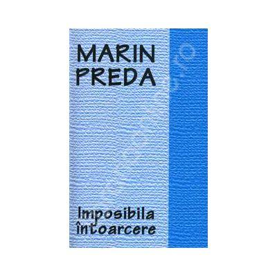 Marin Preda. Imposibila intoarcere (Editie, necartonata)