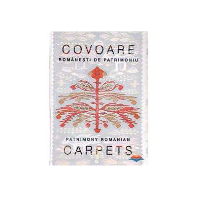 Covoare romanesti de patrimoniu / Patrimony Romanian Carpets (editie bilingva)