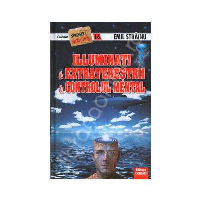 Illuminati. Extraterestrii. Controlul Mental (Colectia, Stranger secret files nr. 16)