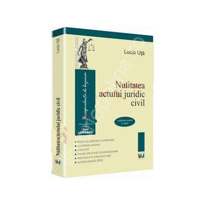 Nulitatea actului juridic civil. Conform noilor Coduri