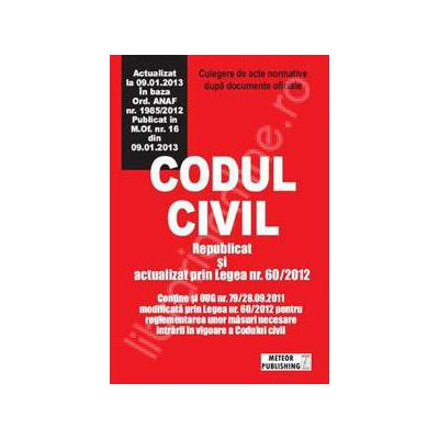 Codul civil actualizat. Culegere de acte normative (Actualizat la 09. 01. 2013)