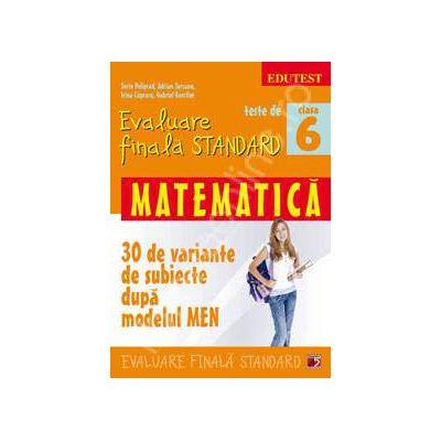 Teste de evaluare finala STANDARD, clasa a VI-a. Matematica - 30 de variante de subiecte dupa modelul MEN