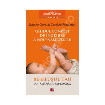 Ghidul complet de ingrijire a nou-nascutului. Bebelusul tau saptamina de saptamina