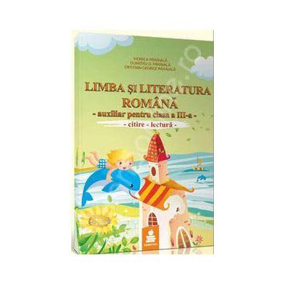 Limba si literatura romana, citire-lectura, auxiliar pentru clasa a III-a (Elaborat dupa manualul Editurii Ana, autoare: Marcela Penes)