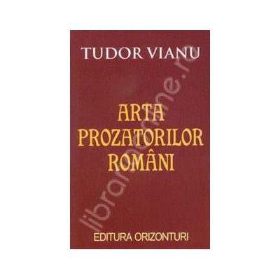 Arta prozatorilor romani ( Vianu, Tudor)