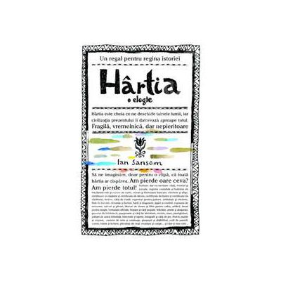 Hartia. O elegie (Un regal pentru regina istoriei)