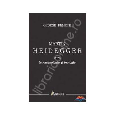Martin Heidegger intre fenomenologie si teologie