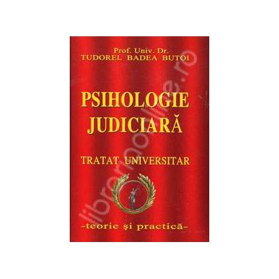 Psihologie judiciara. Tratat universitar (Teorie si practica)