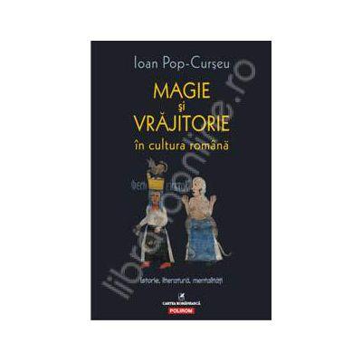 Magie si vrajitorie in cultura romana. Istorie, literatura, mentalitati