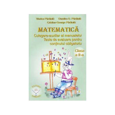 Matematica pentru clasa a II-a. Culegere-auxiliar al manualelor. Teste de evaluare pentru continutul obligatoriu