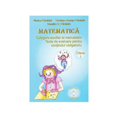 Matematica pentru clasa I. Culegere-auxiliar al manualelor. Teste de evaluare pentru continutul obligatoriu