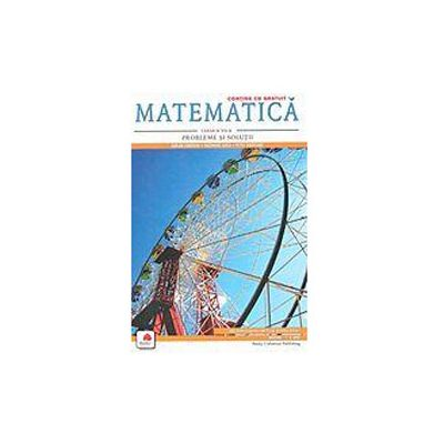 Matematica, clasa a VII-a. Probleme si solutii