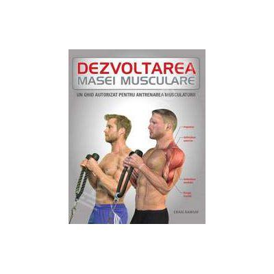 Dezvoltarea masei musculare (Un ghid autorizat pentru antrenamentul musculaturii)
