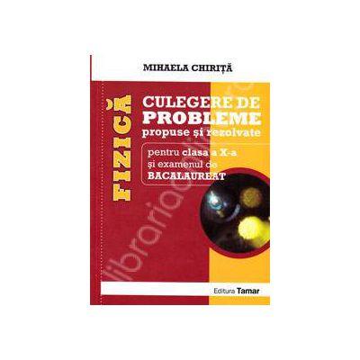 Fizica. Culegere de probleme propuse si rezolvate, pentru clasa a X-a si examenul de BACALAUREAT - Mihaela Chirita