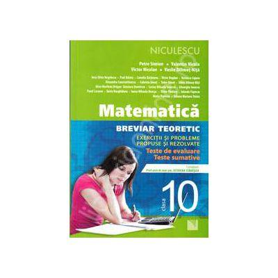 Matematica pentru clasa a X-a. Breviar teoretic cu exercitii si probleme propuse si rezolvate (Editia a II-a)