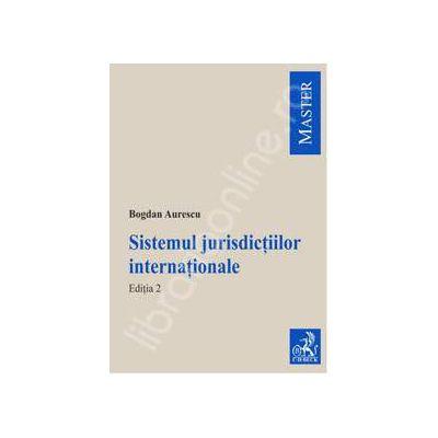 Sistemul jurisdictiilor internationale (Editia a 2-a)