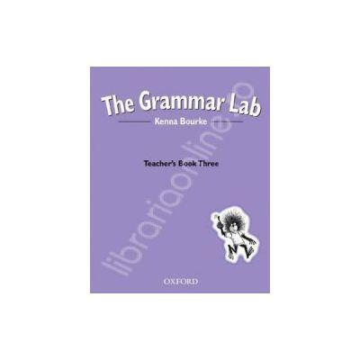 The Grammar Lab: Teachers Book Three
