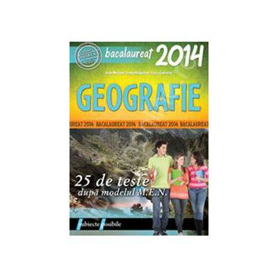 Bacalaureat 2014. Geografie - 25 de teste dupa modelul M.E.N