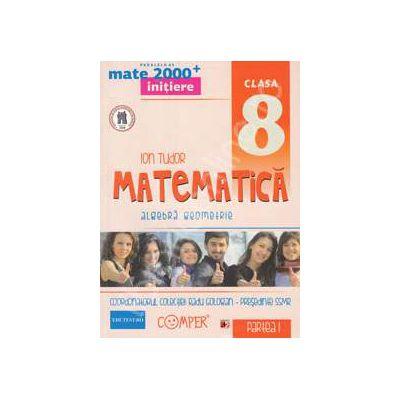 Mate 2000 pentru clasa a VIII-a. Partea I, INITIERE. Matematica - Aritmetica, algebra, geometrie. Editia a II-a revizuita