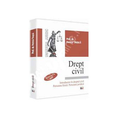 Drept civil. Introducere in dreptul civil. Persoana fizica. Persoana juridica. Editia a V-a. Actualizat 2010