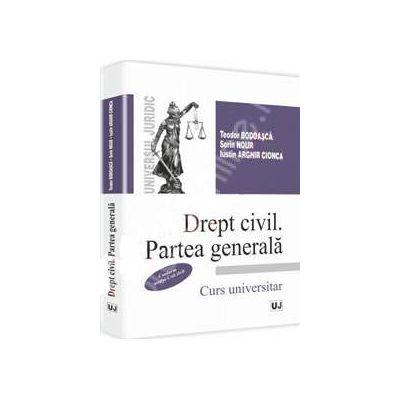 Drept civil. Partea generala. Conform noului Cod Civil. Teodor Bodoasca