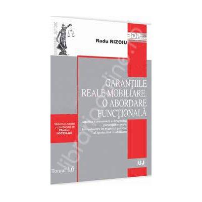 Garantiile reale mobiliare. O abordare functionala. Analiza economica a dreptului garantiilor reale Introducere in regimul juridic al ipotecilor mobiliare. Tomul 16