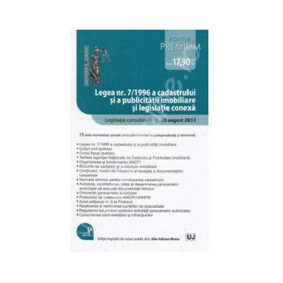 Legea nr. 7/1996 a cadastrului si a publicitatii imobiliare si legislatie conexa - Editie Premium Legislatie consolidata: 20 august 2013