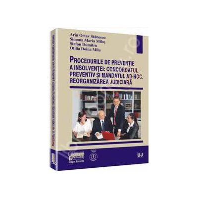 Procedurile de preventie a insolventei: concordatul preventiv si mandatul ad-hoc. Reorganizarea judiciara