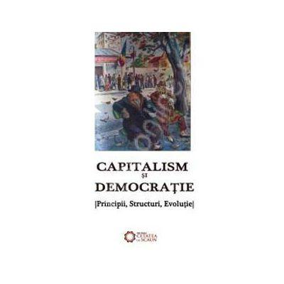 Capitalism si democratie (principii, structuri, evolutie)