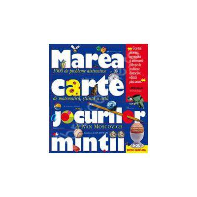 Marea carte a jocurilor mintii. Editie completa (1000 de probleme distractive de matematica, stiinta si arta)
