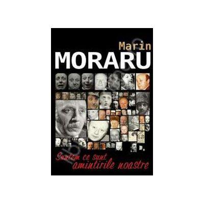 Marin Moraru, Suntem ce sunt amintirile noastre (Maria Capelos intr-o discutie amicala cu Marin Moraru)