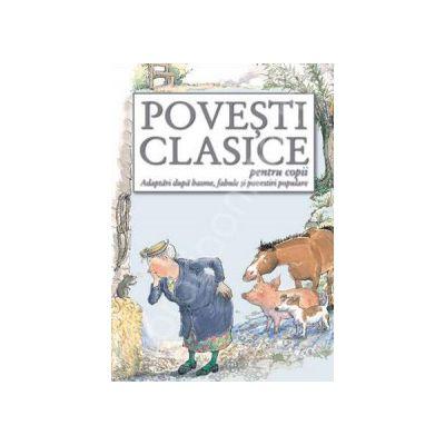Povesti clasice pentru copii. Adaptari dupa basme, fabule si povestiri populare
