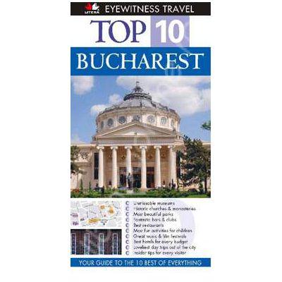 Top 10 Bucharest (Editie in limba engleza)