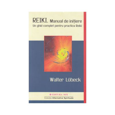 Reiki - manual de iniţiere - un ghid complet pentru practica Reiki