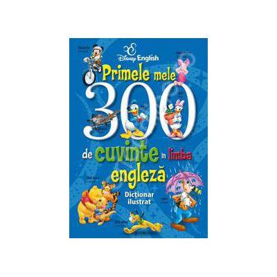 Primele mele 300 de cuvinte in limba engleza. Dictionar ilustrat