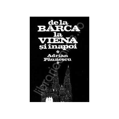 De la Barca la Viena si inapoi - Adrian Paunescu
