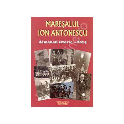 Maresalul Ion Antonescu. Almanah istoric 2014