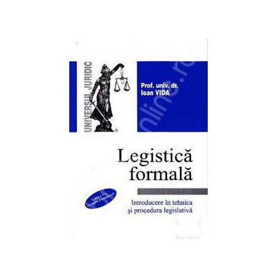 Legistica formala. Introducere in tehnica si procedura legislativa. Editia a V-a, revizuita si completata