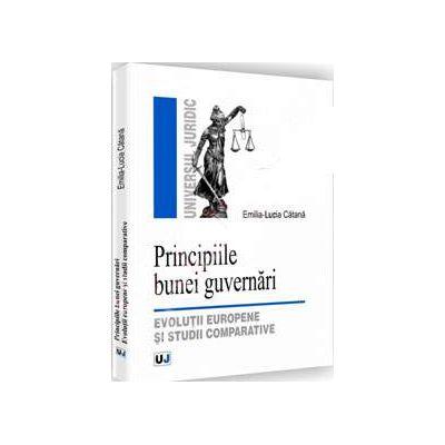 Principiile bunei guvernari. Evolutii europene si studii comparative