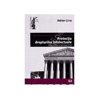 Protectia drepturilor intelectuale Actualitati si perspective