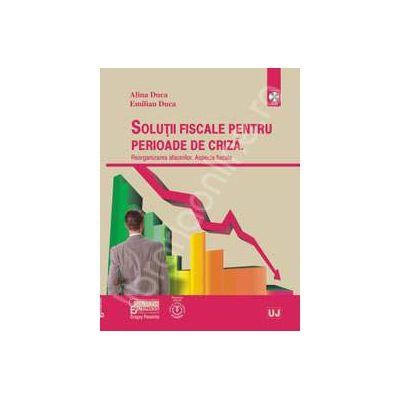 Solutii fiscale pentru perioade de criza - Reorganizarea afacerilor. Aspecte fiscale