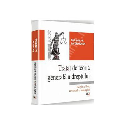 Tratat de teoria generala a dreptului - Editia a II-a, revazuta si adaugita