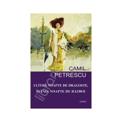 Camil Petrescu, Ultima noapte de dragoste, intaia noapte de razboi
