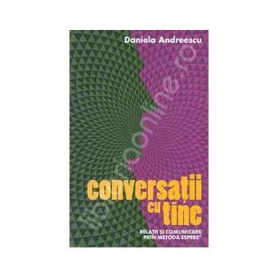 Conversatii cu tine. Relatii si comunicare prin Metoda ESPERE