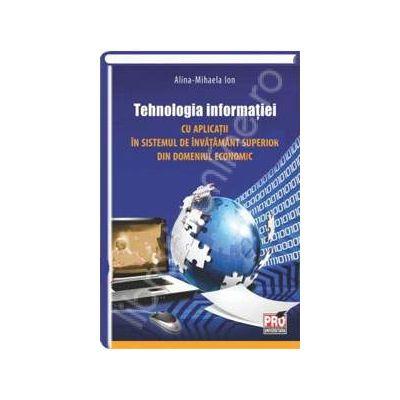 Tehnologia informatiei cu aplicatii in sistemul de invatamant superior din domeniul economic