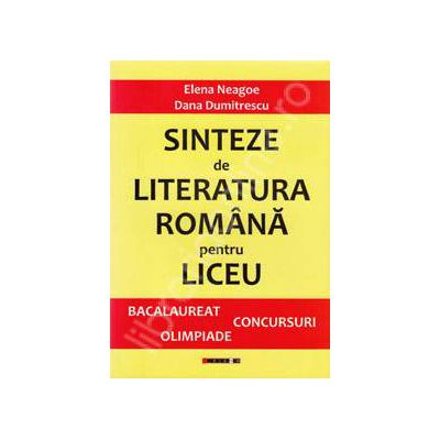 Sinteze de literatura romana pentru liceu. Bacalaureat, concursuri, olimpiade