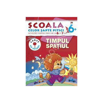 Timpul, spatiul. Activitati pentru copiii de la 6 la 7 ani - carte cu jocuri