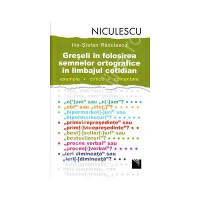 Greseli in folosirea semnelor ortografice in limbajul cotidian (Exemple. Critice. Comentate)