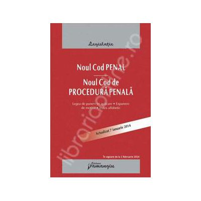 Noul Cod penal. Noul Cod de procedura penala,  actualizat 7 ianuarie 2014 (cu legea de punere in aplicare, expuneri de motive si index alfabetic - Editia a 3-a)
