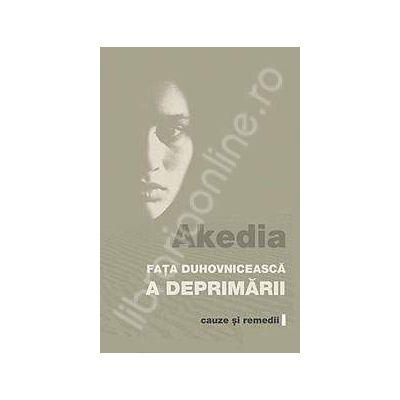 Akedia, fata duhovniceasca a deprimarii. Cauze si remedii